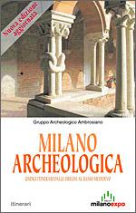 Milano Archeologica. 11 itinerari dalle origini al basso Medioevo
